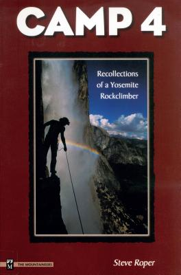 Camp 4: Recollections of a Yosemite Rockclimber - Roper, Steve