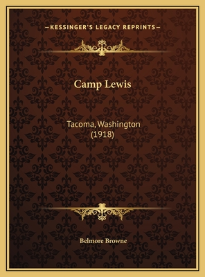 Camp Lewis: Tacoma, Washington (1918) - Browne, Belmore