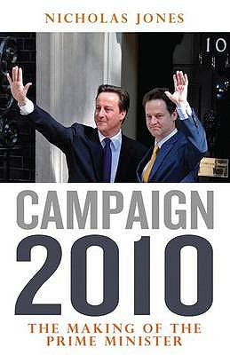 Campaign 2010: The Making of the Prime Minister - Jones, Nicholas