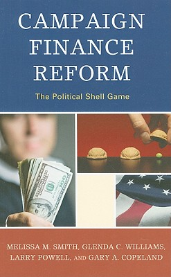 Campaign Finance Reform: The Political Shell Game - Smith, Melissa M