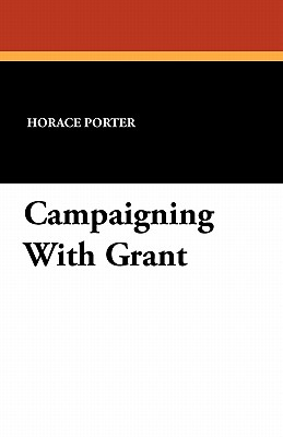 Campaigning with Grant - Porter, Horace
