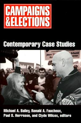 Campaigns and Elections: Contemporary Case Studies - Bailey, Michael (Editor), and Faucheux, Ronald A (Editor), and Herrnson, Paul S, Professor (Editor)
