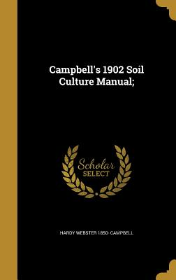 Campbell's 1902 Soil Culture Manual; - Campbell, Hardy Webster 1850-