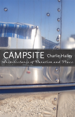 Campsite: Architectures of Duration and Place - Hailey, Charlie