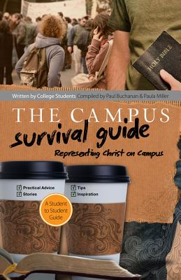 Campus Survival Guide: Representing Christ on Campus - Miller, Paula, Ph.D., and Buchanan, Paul
