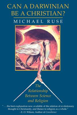 Can a Darwinian Be a Christian?: The Relationship Between Science and Religion - Ruse, Michael