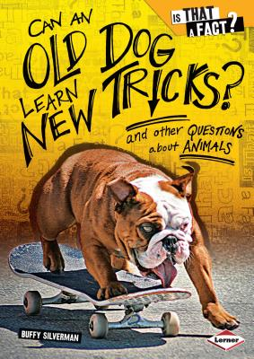 Can an Old Dog Learn New Tricks?: And Other Questions about Animals - Silverman, Buffy