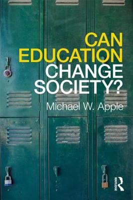 Can Education Change Society? - Apple, Michael W