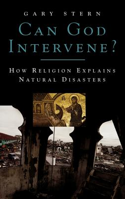 Can God Intervene?: How Religion Explains Natural Disasters - Stern, Gary
