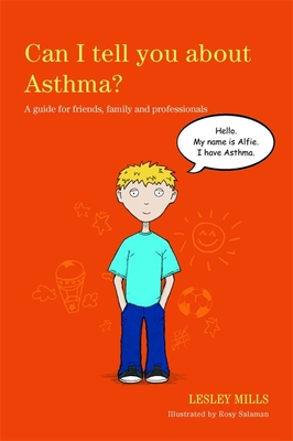 Can I Tell You about Asthma?: A Guide for Friends, Family and Professionals - Mills, Lesley