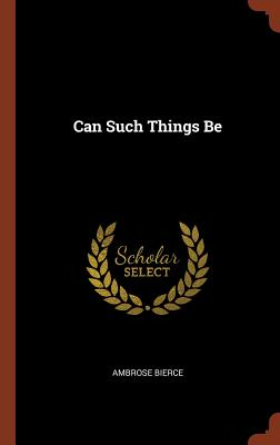Can Such Things Be - Bierce, Ambrose