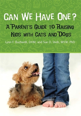 Can We Have One?: A Parent's Guide to Raising Kids with Cats and Dogs - Buzhardt, Lynn F, and Steib, Sue D