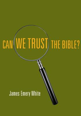 Can We Trust the Bible? - White, James Emery
