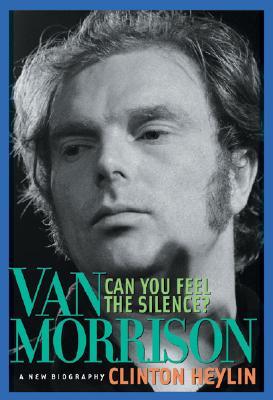 Can You Feel the Silence?: Van Morrison: A New Biography - Heylin, Clinton