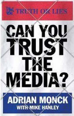 Can You Trust the Media? - Monck, Adrian, and Hanley, Mike