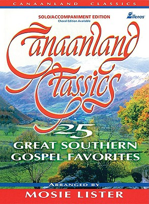 Canaanland Classics: 25 Great Southern Gospel Favorites - Lister, Mosie (Composer)