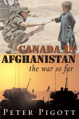 Canada in Afghanistan: The War So Far - Pigott, Peter