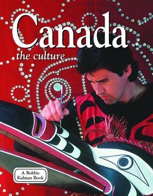 Canada: The Culture - Kalman, Bobbie