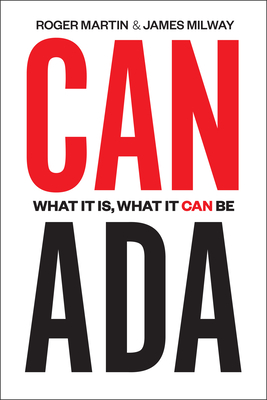 Canada: What It Is, What It Can Be - Martin, Roger, and Milway, James, and Porter, Michael (Foreword by)