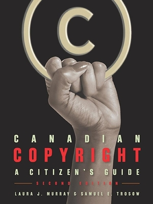 Canadian Copyright: A Citizen's Guide, Second Edition - Trosow, Samuel E