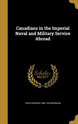 Canadians in the Imperial Naval and Military Service Abroad - Burnham, John Hampden 1860-1940