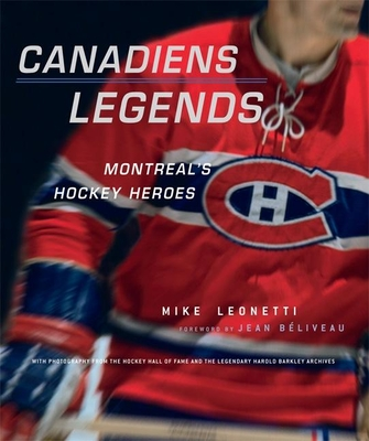Canadiens Legends: Montreal's Hockey Heroes - Leonetti, Mike, and Beliveau, Jean (Foreword by)