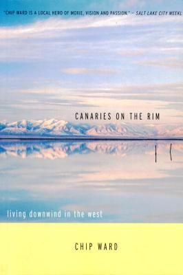 Canaries on the Rim: Living Downwind in the West - Ward, Chip