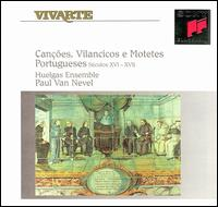 Cancões, Vilancicos e Motetes Portugueses - Huelgas Ensemble; Paul van Nevel (conductor)