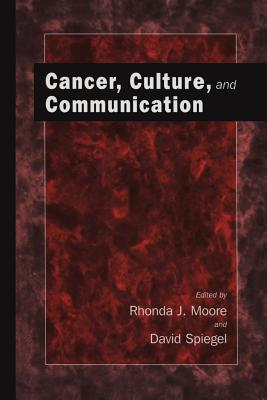 Cancer, Culture and Communication - Moore, Rhonda J (Editor), and Spiegel, David, Dr., M.D. (Editor)