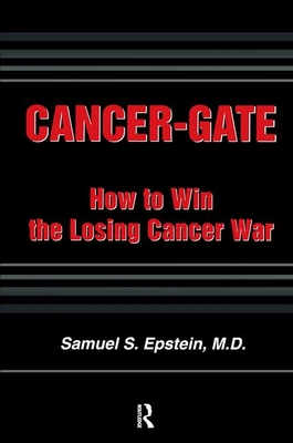 Cancer-Gate: How to Win the Losing Cancer War - Epstein, Samuel S
