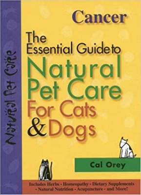 Cancer: The Essential Guide to Natural Pet Care - Orey, Cal
