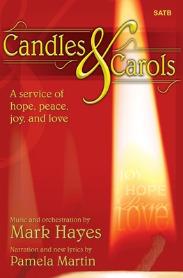 Candles and Carols: A Service of Hope, Peace, Joy, and Love - Hayes, Mark (Composer)