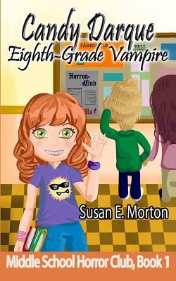 Candy Darque, Eighth-Grade Vampire - Morton, Susan E