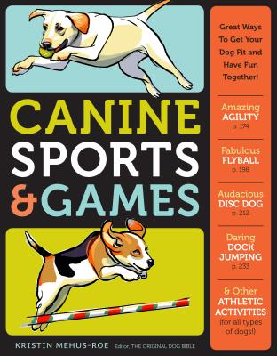 Canine Sports & Games: Great Ways to Get Your Dog Fit and Have Fun Together! - Mehus-Roe, Kristin