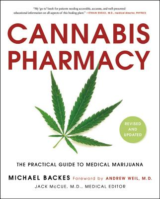 Cannabis Pharmacy: The Practical Guide to Medical Marijuana - Backes, Michael, and Weil, Andrew, MD (Foreword by)