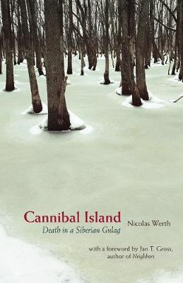 Cannibal Island: Death in a Siberian Gulag - Werth, Nicolas