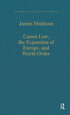 Canon Law, the Expansion of Europe, and World Order - Muldoon, James