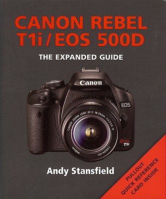 Canon Rebel T1i/EOS 500D: The Expanded Guide - Stansfield, Andy