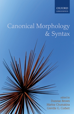 Canonical Morphology and Syntax - Brown, Dunstan (Editor), and Chumakina, Marina (Editor), and Corbett, Greville G. (Editor)