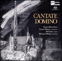 Cantate Domino - Alfred Linder (organ); Marianne Mellnäs (soprano); Oscars Motettkör, Stockholm (choir, chorus); Torsten Nilsson (conductor)