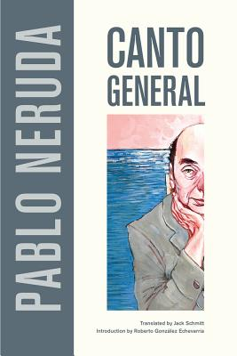 Canto General - Neruda, Pablo, and Schmitt, Jack (Translated by), and Echevarria, Roberto Gonzalez (Introduction by)