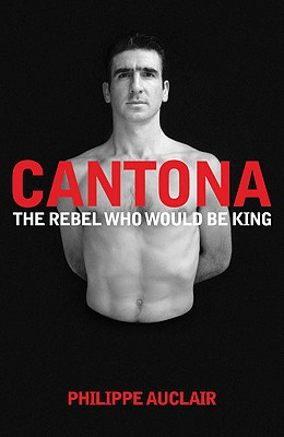 Cantona: The Rebel Who Would Be King - Auclair, Philippe