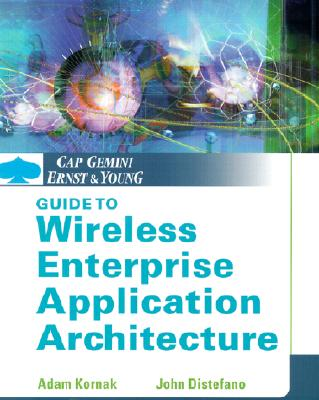 Cap Gemini Ernst & Young Guide to Wireless Enterprise Application Architecture - Kornak, Adam, and DiStefano, John