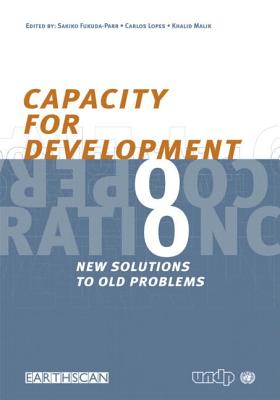 Capacity for Development: New Solutions to Old Problems - Lopes, Carlos, and Malik, Khalid, and Fukuda-Parr, Sakiko