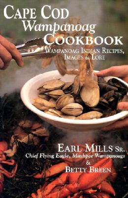 Cape Cod Wampanoag Cookbook: Traditional New England & Indian Recipes, Images & Lore - Mills, Earl, and Breen, Betty