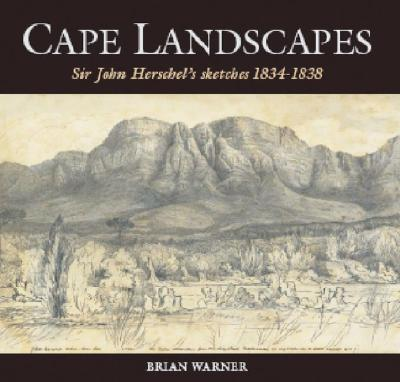 Cape Landscapes: Sir John Herschel's Sketches 1834-1838 - Warner, Brian