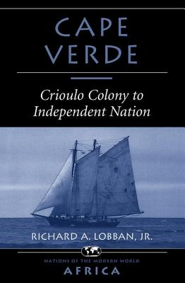 Cape Verde: Crioulo Colony to Independent Nation - Lobban, Richard A, Jr.