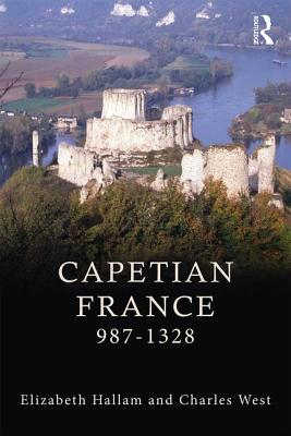 Capetian France 987-1328 - Hallam, Elizabeth