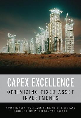 CAPEX Excellence: Optimizing Fixed Asset Investments - Hansen, Hauke