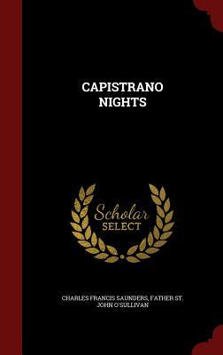 Capistrano Nights - Saunders, Charles Francis, and St O'Sullivan, Father John